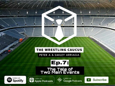 A Tale of Two Main Events: The Wrestling Caucus Episode 7