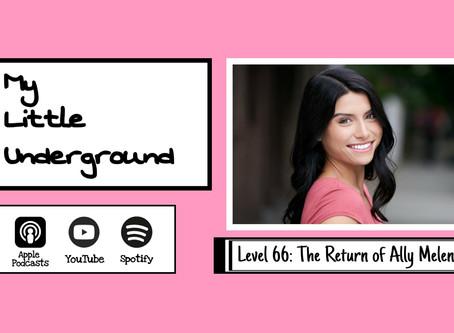 The Return of Ally Melendez | My Little Underground Level 66