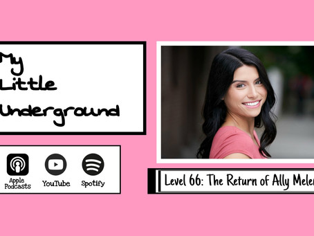The Return of Ally Melendez | My Little Underground Level 66