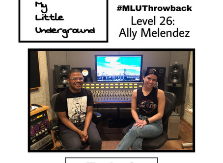 #MLUThrowback: Ally Melendez - My Little Underground Level 26