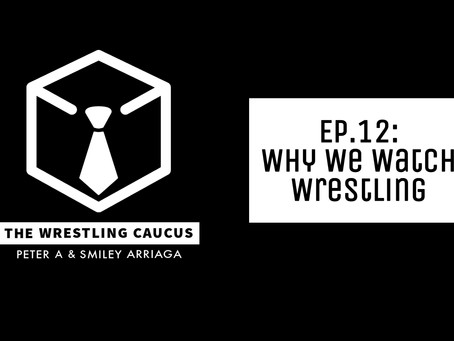 Why We Watch Wrestling - The Wrestling Caucus Episode 12
