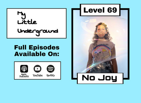 The Rebirth of No Joy | My Little Underground Level 69