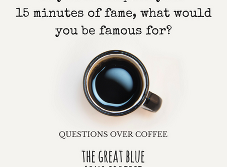 What are your 15 minutes of fame?