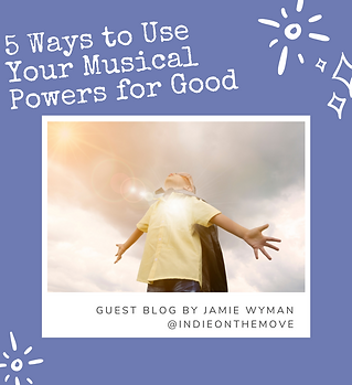 5 Ways to Use Your Musical Powers for Go