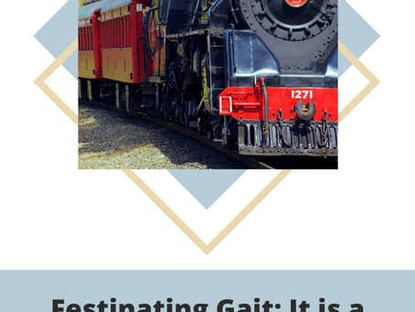 Festinating Gait: It is a run away train
