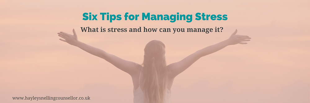 Six tips for managing stress - Hayley Snelling Counsellor