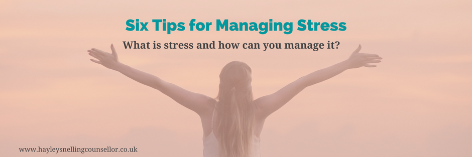 Six Tips for Managing Stress: What is stress and how can you manage it?