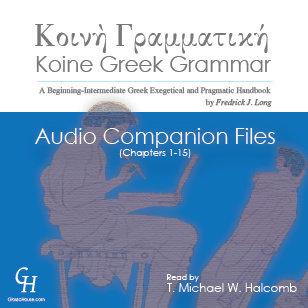 Koine Greek Grammar (Chs.1–15) Audio Companion Files