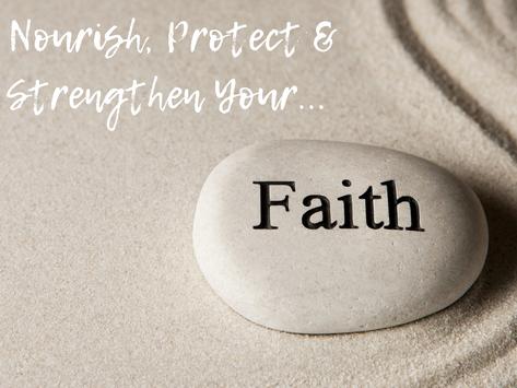 How Do You Nourish, Strengthen & Protect Your Faith?