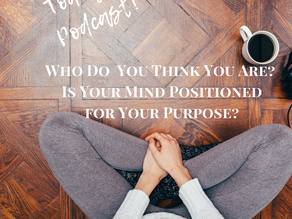 Listen to Today's Podcast! Is Your Mind Positioned For Your Purpose?