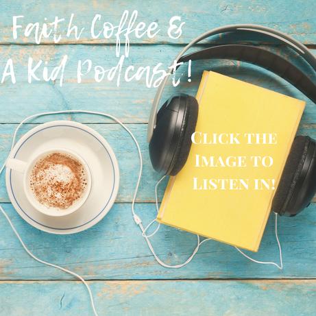 Listen to the Faith, Coffee & a Kid Podcast!