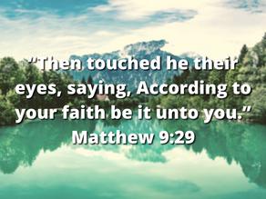ACCORDING TO YOUR FAITH!
