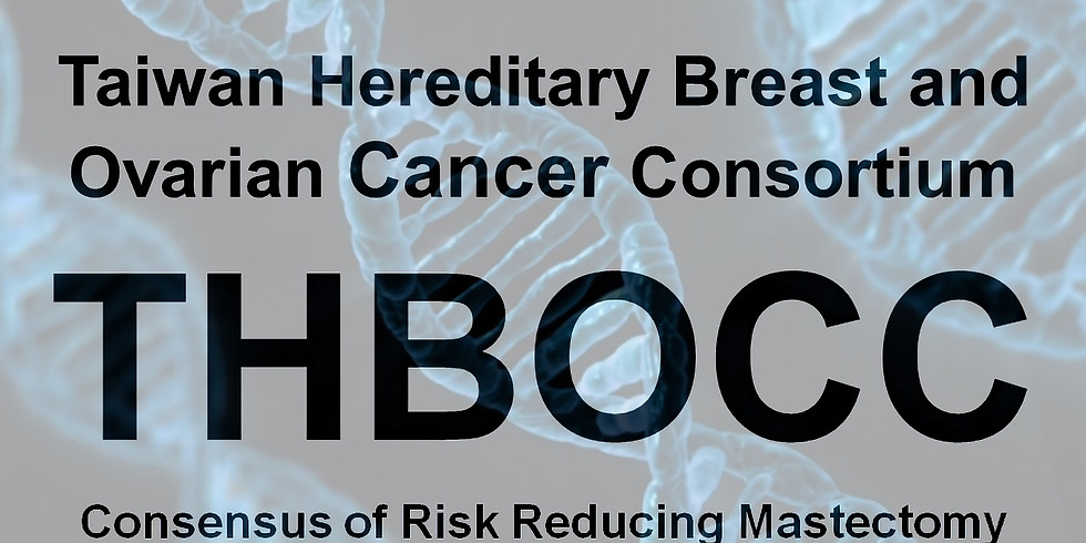 Taiwan Hereditary Breast and Ovarian Cancer Consortium (THBOCC) ― Consensus of Risk Reducing Mastectomy