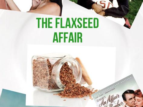 HEALTH DRAMA:THE FLAXSEED AFFAIR