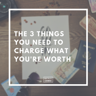The 3 Things You Need To Charge What You're Worth