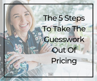 The 5 Steps To Take The Guesswork Out Of Service-Based Pricing.