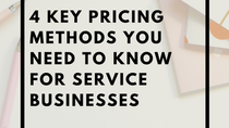 The 4 Key Pricing Methods You Need To Know For Service Based Businesses