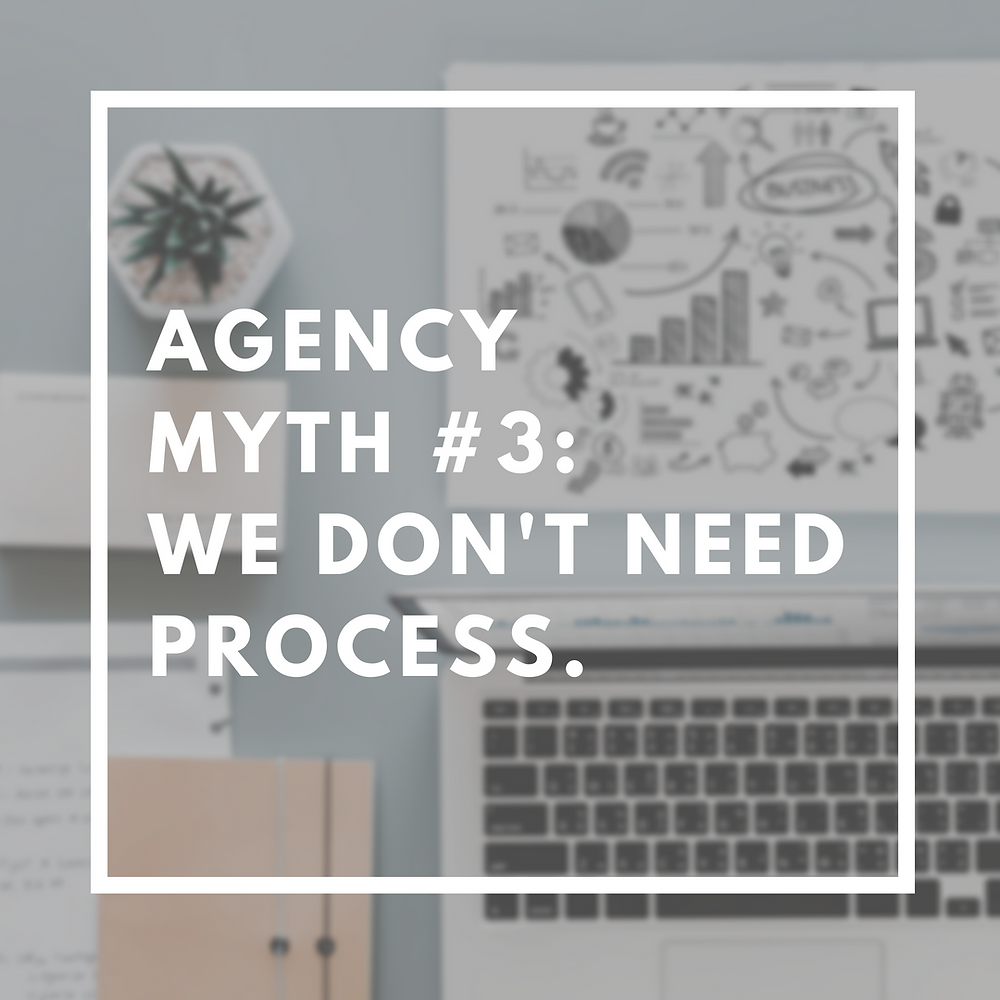 Agency Myth #3: We Don't Need Process