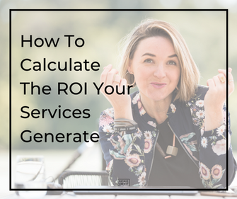 How To Calculate The ROI Your Services Generate