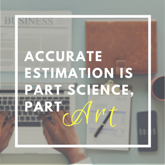 The Art of Accurate Estimation…And Why The Heck It Matters