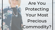 Are You Protecting Your Most Precious Commodity...?