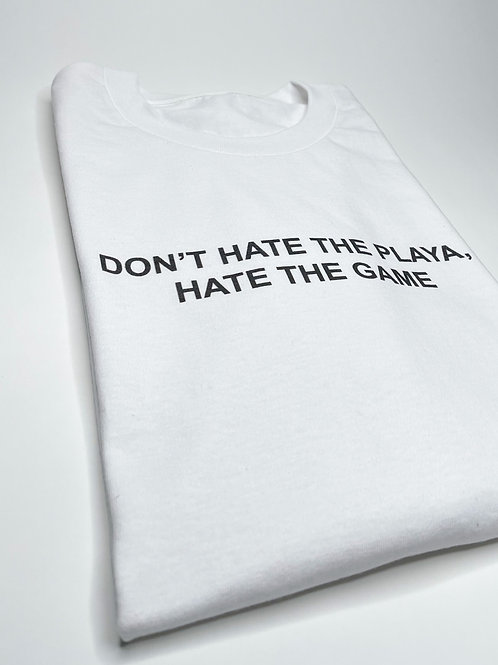 DON'T HATE THE PLAYA,HATE THE GAME T SHIRT