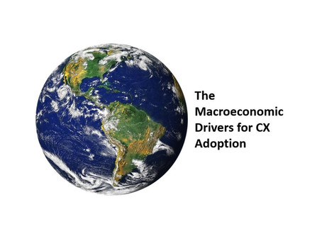 The Macroeconomic Drivers for CX Adoption: Ignore It At Your Peril!
