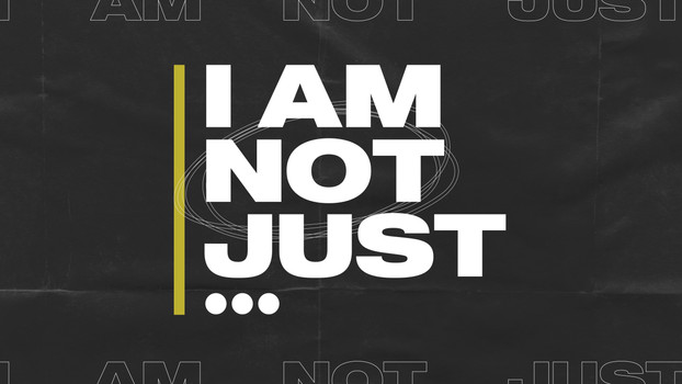 I Am Not Just...