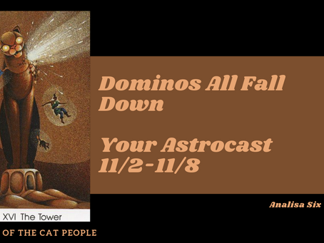 Dominos All Fall Down, Your Astrocast 11/2-11/8