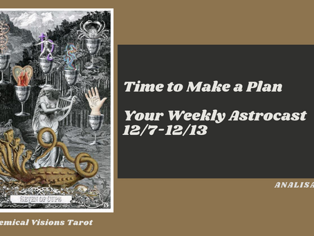 Time to Make a Plan, Your Astrocast 12/7-12/13