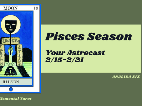 Pisces Season, Your Astrocast 2/15-2/21
