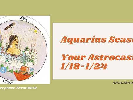 Aquarius Season, Your Astrocast 1/18-1/24