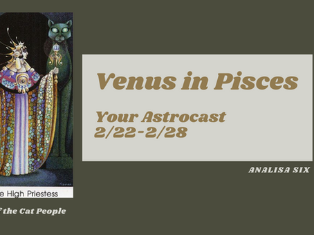 Venus in Pisces, Your Astrocast 2/22-2/28