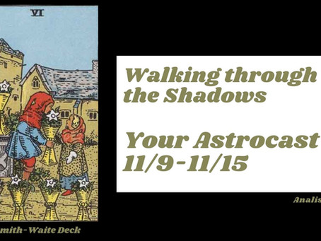 Walking through the Shadows, Your Astrocast 11/9-11/15
