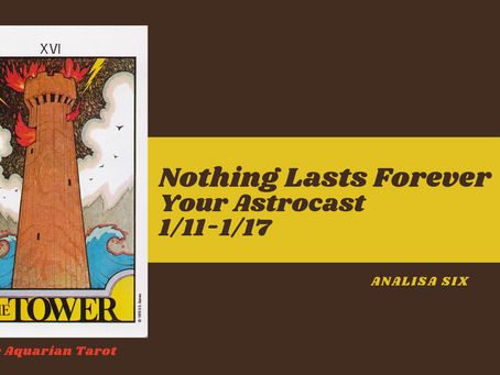 Nothing Lasts Forever, Your Astrocast 1/11-1/17