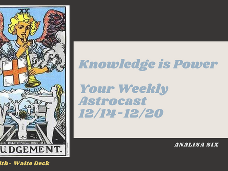 Knowledge is Power, Your Astrocast 12/14-12/20