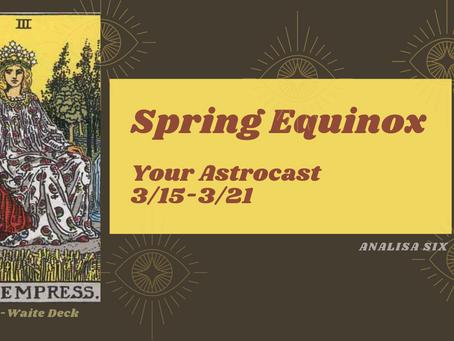 Spring Equinox, Your Astrocast 3/15-3/21