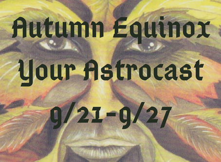 Autumn Equinox, Your Astrocast 9/21-9/27