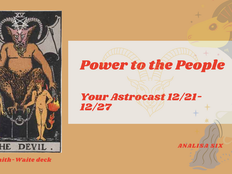 Power to the People, Your Astrocast 12/21-12/27