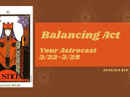 A Balancing Act, Your Astrocast 3/22-3/28