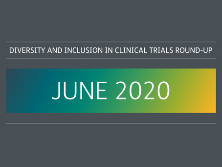 June 2020: diversity and inclusion in clinical trials round-up