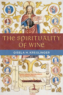 The Spirituality of Wine, the Eucharist, the Lord's Supper, Gisela Kreglinger