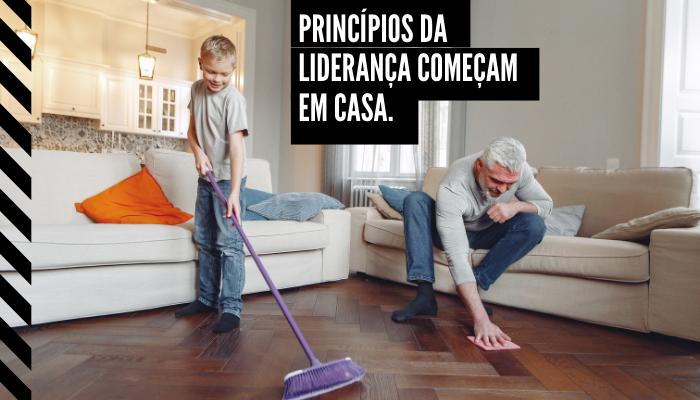 Princípios da Liderança começam em casa.