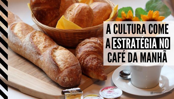 """""""A cultura come a estratégia no café da manhã"""""""