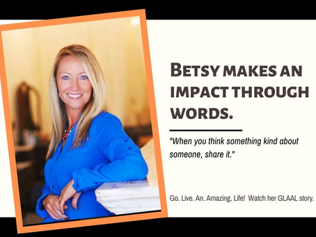 GLAAL - Betsy Makes An Impact Through Words