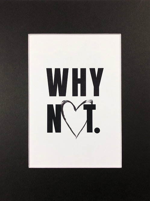 WHY NOT. Print