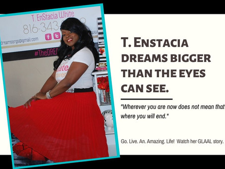 GLAAL - T. Enstacia Dreams Bigger Than The Eyes Can See