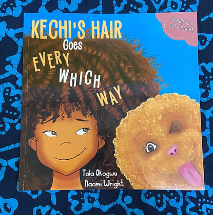 Kechi's Hair Goes Every Which Way: Daddy Do My Hair by Tola Okogwu, Naomi Wright