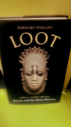 Loot. Britain and the Benin Bronzes by Barnaby Phillips - Big  Hardback