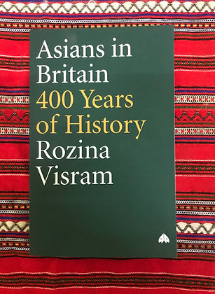 Asians in Britain: 400 Years of History By Rozina Visram
